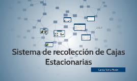 Copy of Copy of Sistema de recolección de Cajas Estacuonarias