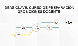 IDEAS CLAVE. CURSO DE PREPARACIÓN OPOSICIONES DOCENTE