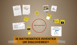 is mathematics discovered or invented What would it mean to say that mathematics was invented and how would this be different from saying mathematics was discovered is this even a serious philosophical question or just a meaningless/.