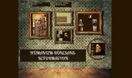 Copy of HÜMANIZM-RÖNESANS-REFORMASYON