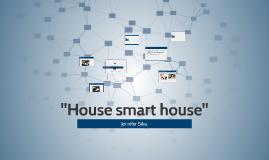 """""""House smart house"""""""