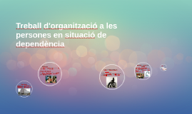 Treball d'organització a les persones en situació de dependè