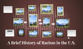 A Brief History of Racism in the U.S.