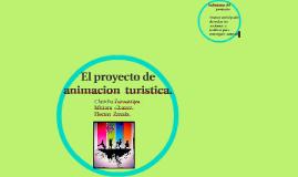 El proyecto de  animacion  turistica.