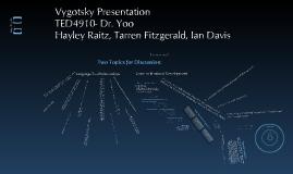 Vygotsky PresentationTED4910- Dr. Yoo, Hayley Raitz, Tarren Fitzgerald, Ian Davis