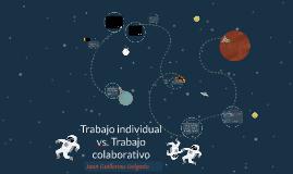 Copy of Trabajo individual  vs. Trabajo colaborativo