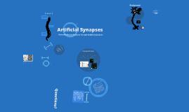 Artificial Synapses - A Presentation