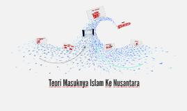 Copy of Copy of Copy of Teori Masuknya Islam Ke Nusantara