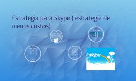 Estrategia para Skype ( estrategia de menos costos)