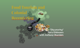 Food Tourism and Colonial Recentering