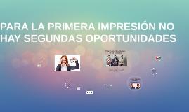 Copy of PARA LA PRIMERA IMPRESIÓN NO HAY SEGUNDAS OPORTUNIDADES