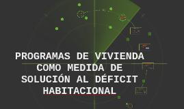 PROGRAMAS DE VIVIENDA COMO MEDIDA DE SOLUCIÓN AL DÉFICIT HAB