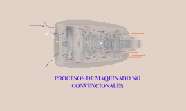 MAQUINADO NO CONVENCIONALES