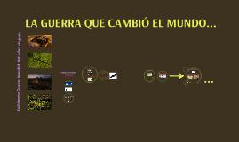 LA GUERRA QUE CAMBIÓ EL MUNDO