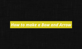 How to make a Bow and Arrow