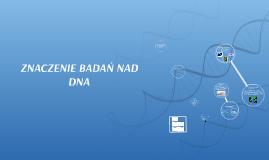 Copy of ZNACZENIE BADAŃ NAD DNA