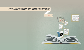 The disruption of natural order