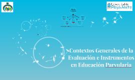 Contextos Generales de la Evaluación e Instrumentos en Educa