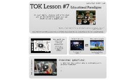 G11 TOK Lesson #7: RLS Educational Paradigms