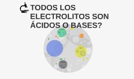 TODOS LOS ELECTROLITOS SON ÁCIDOS O BASES?