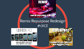 Remix Repurpose Redesign