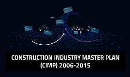 CONSTRUCTION INDUSTRY MASTER PLAN (CIMP) 2006-2015