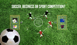 SOCCER, BUSINESS OR SPORT COMPETITION?