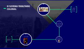 Copy of El SISTEMA TRIBUTARIO COLONIAL