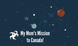 My Mom's Misson to Canada!
