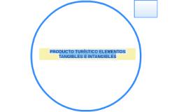 PRODUCTO TURÍSTICO ELEMENTOS TANGIBLES E INTANGIBLES