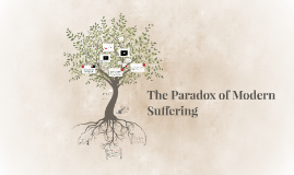 The Paradox of Modern Suffering