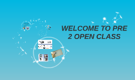 Copy of WELCOME TO PRE 2 OPEN CLASS