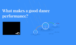 What makes a good dance performance?