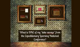 "What is my ""take away"" from the Expeditionary Learning natio"