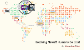 Copy of Breaking News!! Humans Do Exist