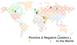 Positive & Negative Leaders In the World