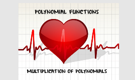 5.1 Polynomial Functions & 5.2 Multiplying Polynomials