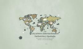 Copy of Los actores internacionales: Definición y tipología