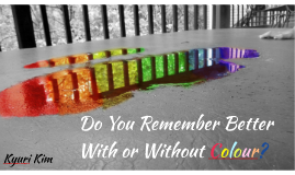 Do You Remember Better With or Without Colour?