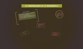 Copy of LA CRIMINOLOGIA EN LA INFORMATICA