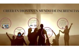 CREER EN DIOS EN UN MUNDO DE INCREENCIAS