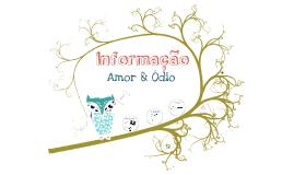 Informação: Amor & Ódio