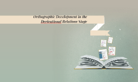Orthographic Development in the Derivational Relations Stage