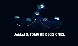 Unidad 3: TOMA DE DECISIONES.