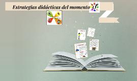 Copy of Estrategias didacticas del momento O