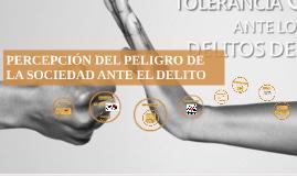 PERCEPCIÓN DEL PELIGRO DE LA SOCIEDAD ANTE EL DELITO