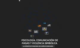 PSICOLOGÍA, COMUNICACIÓN DE MASAS Y VIOLENCIA SIMBÓLICA.