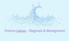 Preterm Labour - Diagnosis & Management