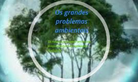 Os grandes problemas ambientais
