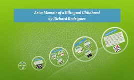 richard rodriguez aria a memoir of a bilingual childhood essay Aria richard rodriguez full essay richard rodruez and the essay aria a memoir of a print essay aria memoir of a bilingual childhood by richard rodruez.